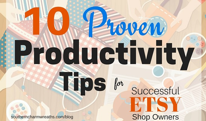 10 Proven Productivity Tips for Successful Etsy Shops