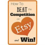 How to Beat the Competition on Etsy and Win