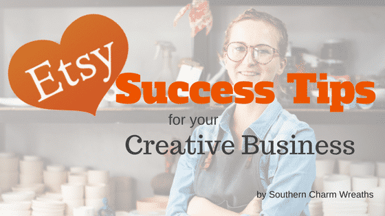 Etsy Success Tips for your Creative Business