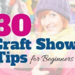 30 Craft Show Tips for Beginners