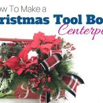 How to Make a Christmas Tool Box Centerpiece