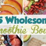 25 Wholesome Smoothie Bowl Recipes to Try