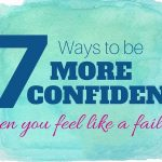 7 Ways To Be More Confident When You Feel Like a Failure