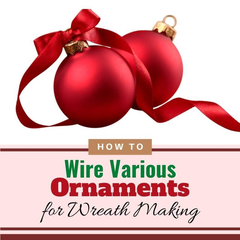 How to wire various ornaments for wreath making